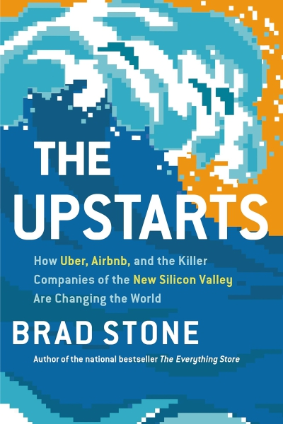 The Upstarts: How Uber Airbnb and the Killer Companies of the New Silicon Valley Are Changing the World