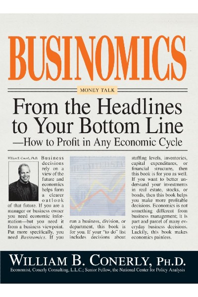 Businomics: From the Headlines to your Bottom Line - How to Profit in any Economic Cycle