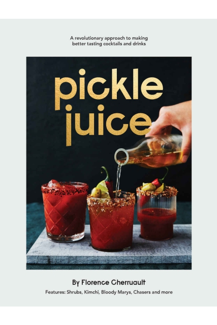 Pickle Juice: A Revolutionary Approach to Making Better Tasting Cocktails and Drinks