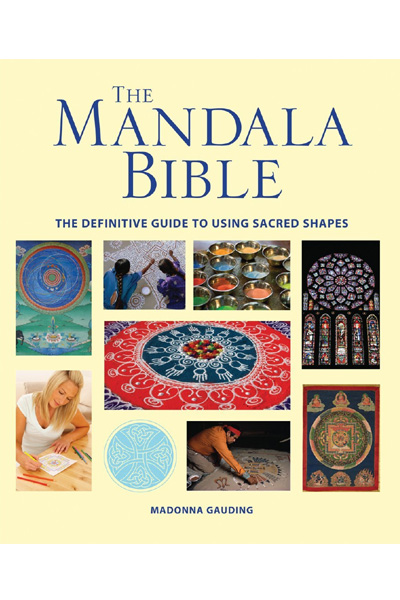 The Mandala Bible: The Definitive Guide to Using Sacred Shapes