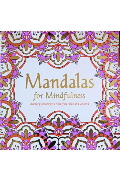 Mandalas for Mindfulness: Stunning Coloring to Help You Relax and Unwind