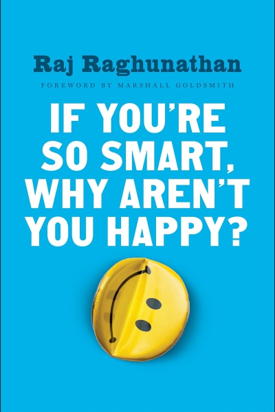 If You're So Smart Why Aren't You Happy?