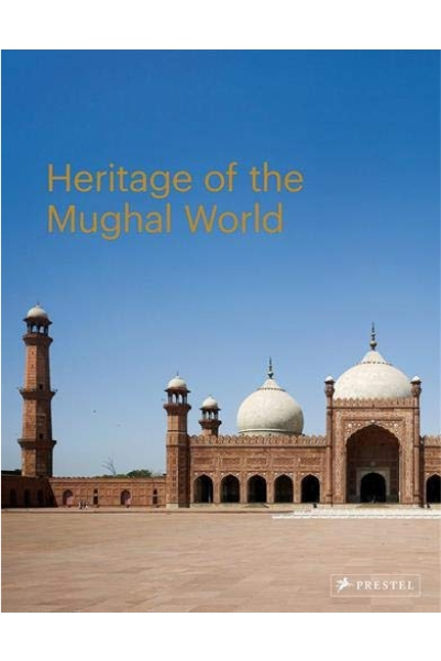 Heritage of the Mughal World: The Aga Khan Historic Cities Programme