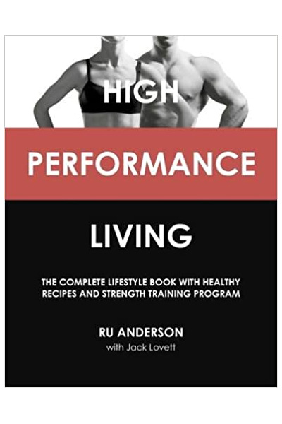 High Performance Living: The Complete Lifestyle Book with Healthy Recipes and Strength Training Program