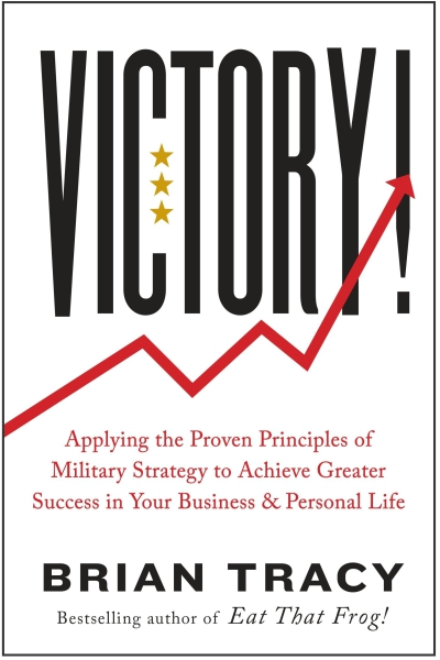 Victory! : Applying the Proven Principles of Military Strategy to Achieve Greater Success in Your Business and Personal Life
