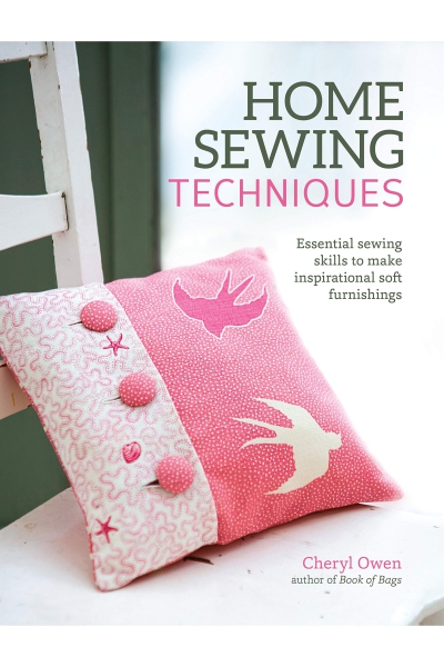 Home Sewing Techniques : Essential Sewing Skills to Make Inspirational Soft Furnishings
