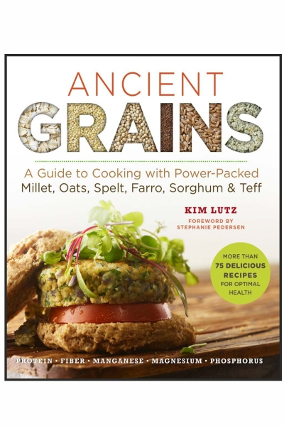 Ancient Grains: A Guide to Cooking with Power-Packed Millet, Oats, Spelt, Farro, Sorghum & Teff