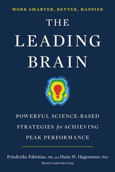 The Leading Brain : Powerful Science-Based Strategies for Achieving Peak Performance