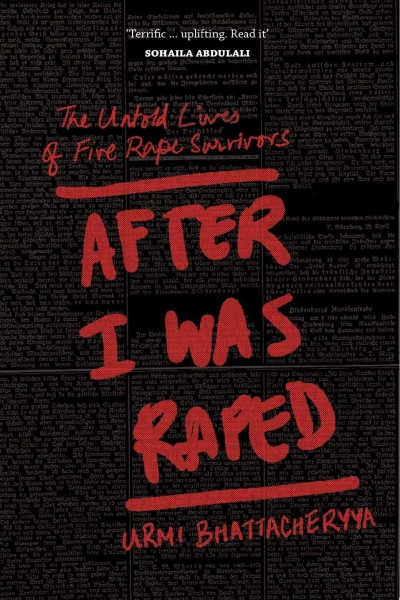 After I Was Raped: The Untold Stories of Five Rape Survivors